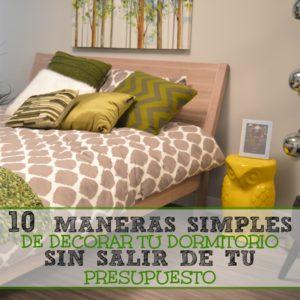 10 maneras simples de decorar tu dormitorio sin salir de tu presupuesto.