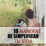 10 maneras de simplificar tu vida ahora mismo.