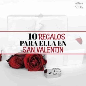 10 Regalos para ella en el dia de San Valentín.